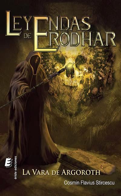 «La Vara de Argoroth» de Cosmin Flavius Stircescu (Primera entrega de la saga de Leyendas de Erodhar) (Éride Ediciones)