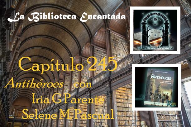 Un nuevo capítulo de La Biblioteca Encantada con Iria G. Parente y Selene M. Pascual