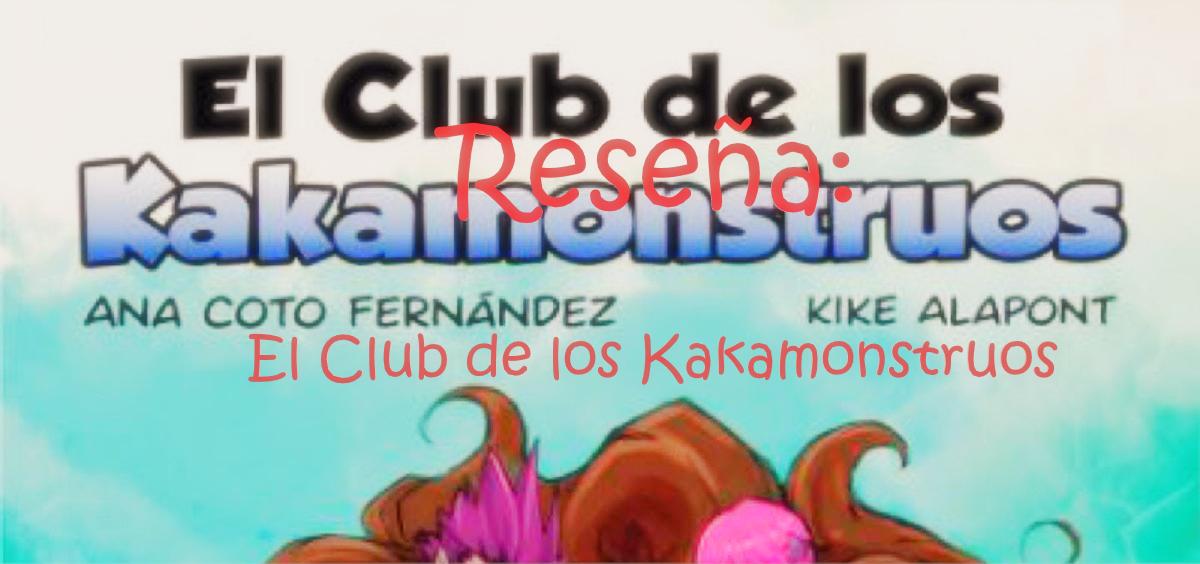 Reseña: El Club de los Kakamonstruos (Editorial Palabras de Agua) de Ana Coto
