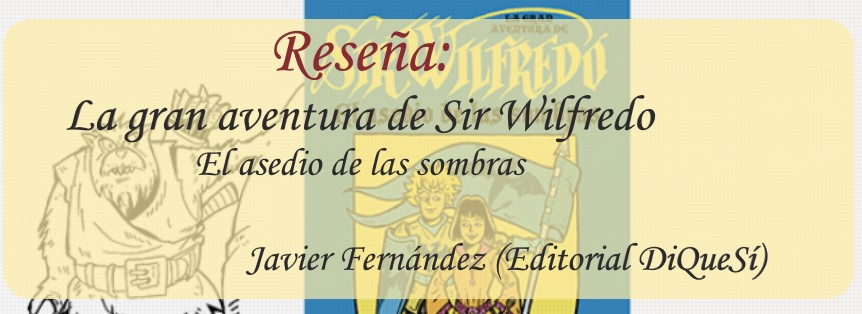 Reseña: La gran aventura de Sir Wilfredo: El asedio de las sombras de Javier Fernández (Editorial DiQueSí)