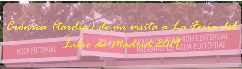 Crónica (tardía) de mi visita a La Feria del Libro de Madrid 2019
