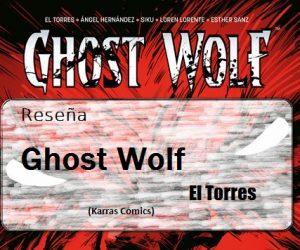 Reseña: Ghost Wolf de El Torres (Karras Comics)