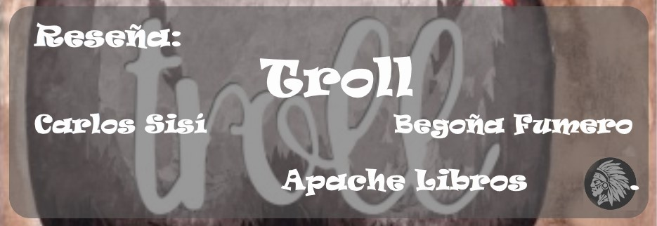 Reseña: Troll de Carlos Sisí (Apache Libros)