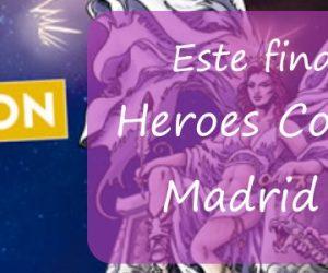 Este finde llega Heroes Comic Con Madrid 2019