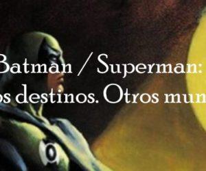 Reseña: Batman / Superman: Otros destinos. Otros mundos (ECC Comic)