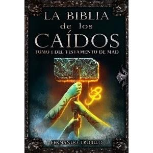 eReseña: «La Biblia de los Caídos. Tomo 1 del testamento de Mad» de Fernando Trujillo
