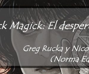 Reseña: Black Magick: El despertar Greg Rucka y Nicola Scott  (Norma Editorial)
