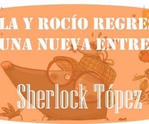 Lola y Rocío regresan con una nueva entrega de Sherlock Tópez