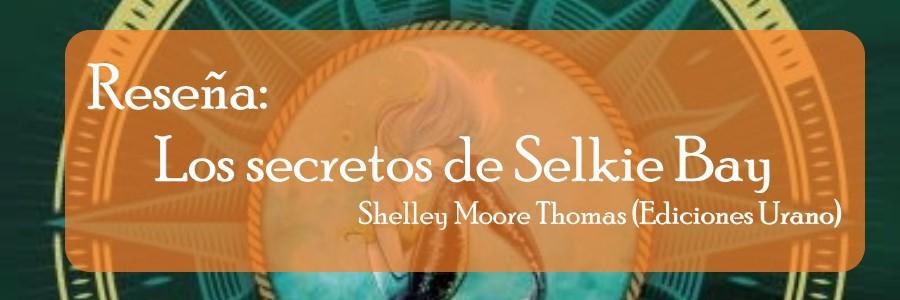 Reseña: Los secretos de Selkie Bay de Shelley Moore Thomas (Ediciones Urano)