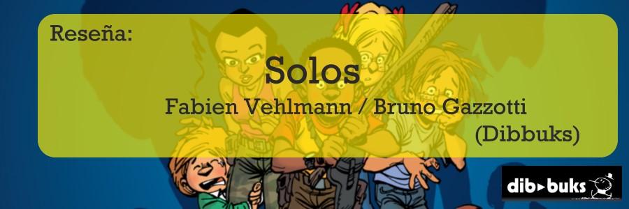 Reseña: Solos de Fabien Vehlmann / Bruno Gazzotti (Dibbuks)